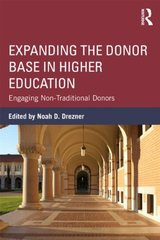 Expanding the Donor Base in Higher Education: Engaging Non-Traditional Donors by Drezner, Noah D. (EDT)