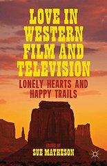 Love in Western Film and Television: Lonely Hearts and Happy Trails by Matheson, Sue (EDT)