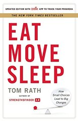 Eat Move Sleep: How Small Choices Lead to Big Changes by Rath, Tom