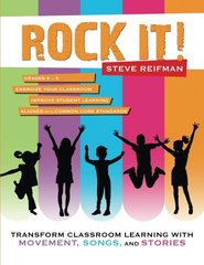 Rock It!: Transform Classroom Learning With Movement, Songs, and Stories: Grades K-5