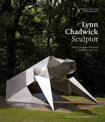 Lynn Chadwick Sculptor: With a Complete Illustrated Catalogue 1947-2003 by Farr, Dennis/ Chadwick, Eva