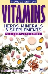 Vitamins, Herbs, Minerals, & Supplements: The Complete Guide by Griffith, H. Winter