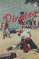 History of the Lives and Bloody Exploits of the Most Noted Pirates: Their Trials and Executions
