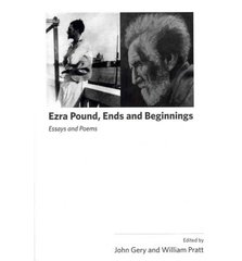 Ezra Pound, Ends and Beginnings: Essays and Poems from the Ezra Pound International Conference Venice, 2007