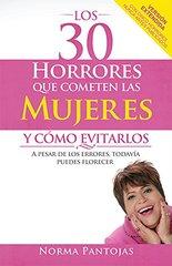 Los 30 horrores que cometen las mujeres y como evitarlos /  30 Horrors Women Commit And How To Avoid Them: A Pesar De Los Errores, Todavia Puedes Florecer