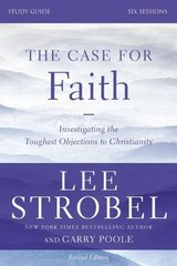 The Case for Faith: Investigating the Toughest Objections to Christianity: Six Sessions