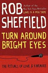Turn Around Bright Eyes: The Rituals of Love & Karaoke