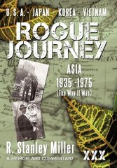 Rogue Journey: Asia 1935 -1975 the Way It Was by Miller, R. Stanley