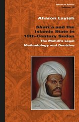 Shari?a and the Islamic State in 19th-century Sudan: The Mahdi's Legal Methodology and Doctrine