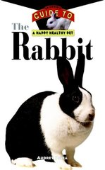 The Rabbit: An Owner's Guide to a Happy Healthy Pet