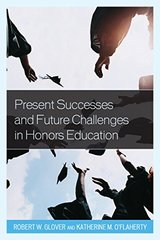 Present Successes and Future Challenges in Honors Education: Present Successes and Future Challenges in Honors Education