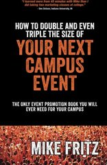 How to Double and Even Triple the Size of Your Next Campus Event: The Only Campus Event Planning Book You Will Ever Need