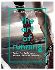 The Art of Running: Raising Your Performance With the Alexander Technique