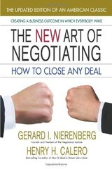 The New Art of Negotiating: How to Close Any Deal