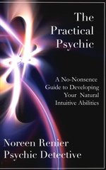 The Practical Psychic: A No-nonsense Guide to Developing Your Natural Intuitive Abilities