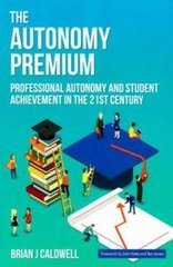 The Autonomy Premium: Professional Autonomy and Student Achievement in the 21st Century
