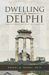 Dwelling on Delphi: Thinking Christianly About the Liberal Arts