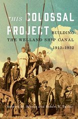 This Colossal Project: Building the Welland Ship Canal, 1913-1932