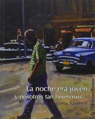 La noche era joven / The Night Was Young: y Nosotros tan Hermosos… / and We Were So Beautiful …