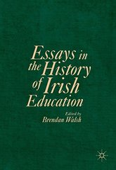 Essays in the History of Irish Education: Past, Present and Future Perspectives