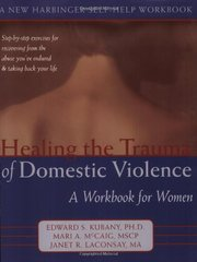 Healing the Trauma of Domestic Violence: A Workbook for Women by Kubany, Edward S., Ph.D./ McCaig, Mari A./ Laconsay, Janet R.