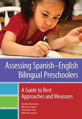 Assessing Spanish-English Bilingual Preschoolers: A Guide to Best Approaches and Measures