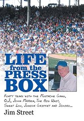 Life from the Press Box: Life from the Press Box - Forty Years With the Mustache Gang, O.j., John Madden, the Big Unit, Sweet Lou, Junior Griffey and Ichiro…