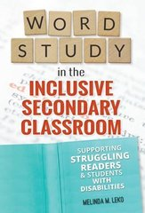 Word Study in the Inclusive Secondary Classroom: Supporting Struggling Readers and Students With Disabilities