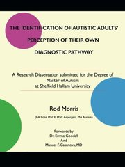 The Identification of Autistic Adults' Perception of Their Own Diagnostic Pathway: A Research Dissertation Submitted for the Degree of Master of Autism at Sheffield Hallam University