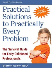Practical Solutions to Practically Every Problem: The Survival Guide for Early Childhood Professionals, 25th Anniversary Edition