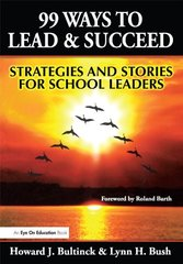 99 Ways to Lead and Succeed: Strategies and Stories for School Leaders