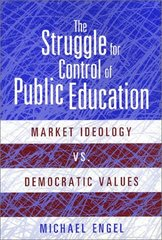 The Struggle for Control of Public Education: Market Ideology Vs. Democratic Values