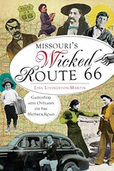 Missouri's Wicked Route 66: Gangsters and Outlaws on the Mother Road