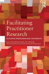 Facilitating Practitioner Research: Developing Transformational Partnerships
