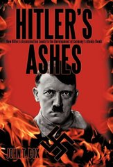 Hitler's Ashes: How Hitler's Assassination Leads to the Development of Germany's Atomic Bomb
