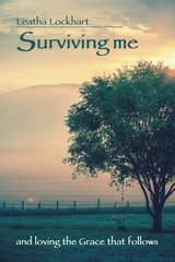 Surviving Me: And Loving the Grace That Follows