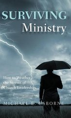 Surviving Ministry: How to Weather the Storms of Church Leadership