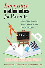 Everyday Mathematics for Parents: What You Need to Know to Help Your Child Succeed by Pitvorec, Kathleen/ Maxcy, Rebecca/ University of Chicago School Mathematics Project (COR)