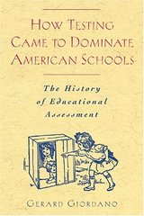 How Testing Came to Dominate American Schools: The History of Educational Assessment
