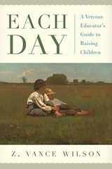 Each Day: A Veteran Educator's Guide to Raising Children