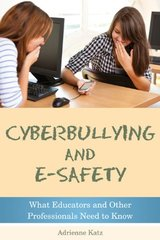Cyberbullying and E-Safety: What Educators and Other Professionals Need to Know