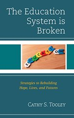 The Education System Is Broken: Strategies to Rebuilding Hope, Lives, and Futures