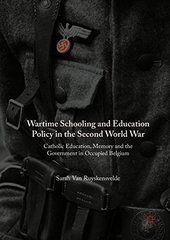 Wartime Schooling and Education Policy in the Second World War: Catholic Education, Memory and the Government in Occupied Belgium