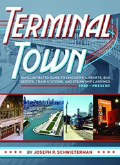 Terminal Town: An Illustrated Guide to Chicago's Airports, Bus Depots, Train Stations, and Steamship Landings, 1939-Present