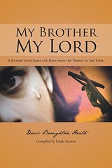My Brother, My Lord: A Journey With James and Jesus from the Temple to the Tomb