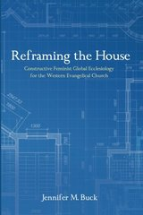 Reframing the House: Constructive Feminist Global Ecclesiology for the Western Evangelical Church