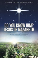 Do You Know Him? Jesus of Nazareth: A Teaching Manual of the Birth, Death, Resurrection, and Return of Jesus of Nazareth With Study Guide