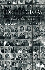 For His Glory: A History of the Development of North Tenneha Church of Christ 1935 -2010