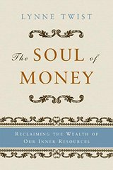 The Soul of Money: Reclaiming the Wealth of Our Inner Resources by Twist, Lynne/ Barker, Teresa