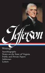 Jefferson Writings: Autobiography Notes on the State of Virginia Public and Private Papers Addresses Letters